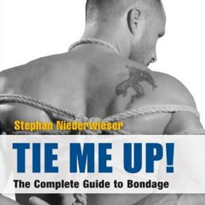 TIE ME UP!: The Complete Guide to Bondage by Stephan Niederwieser