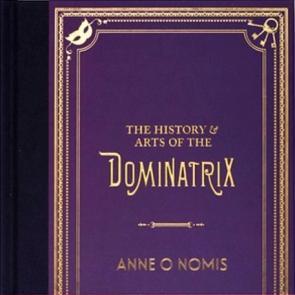 The History & Arts of the Dominatrix