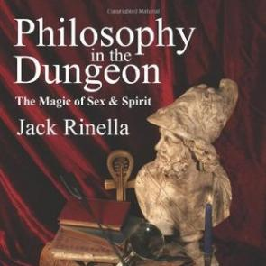 Philosophy in the Dungeon: The Magic of Sex & Spirit by Jack Rinella