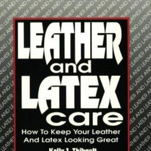 Leather and Latex Care by Kelly Thibault